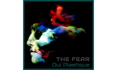 """Oui Plastique """"The Fear"""""""